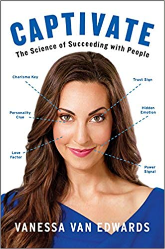 Captivate - The Science of Succeeding with People Vanessa Van Edwards